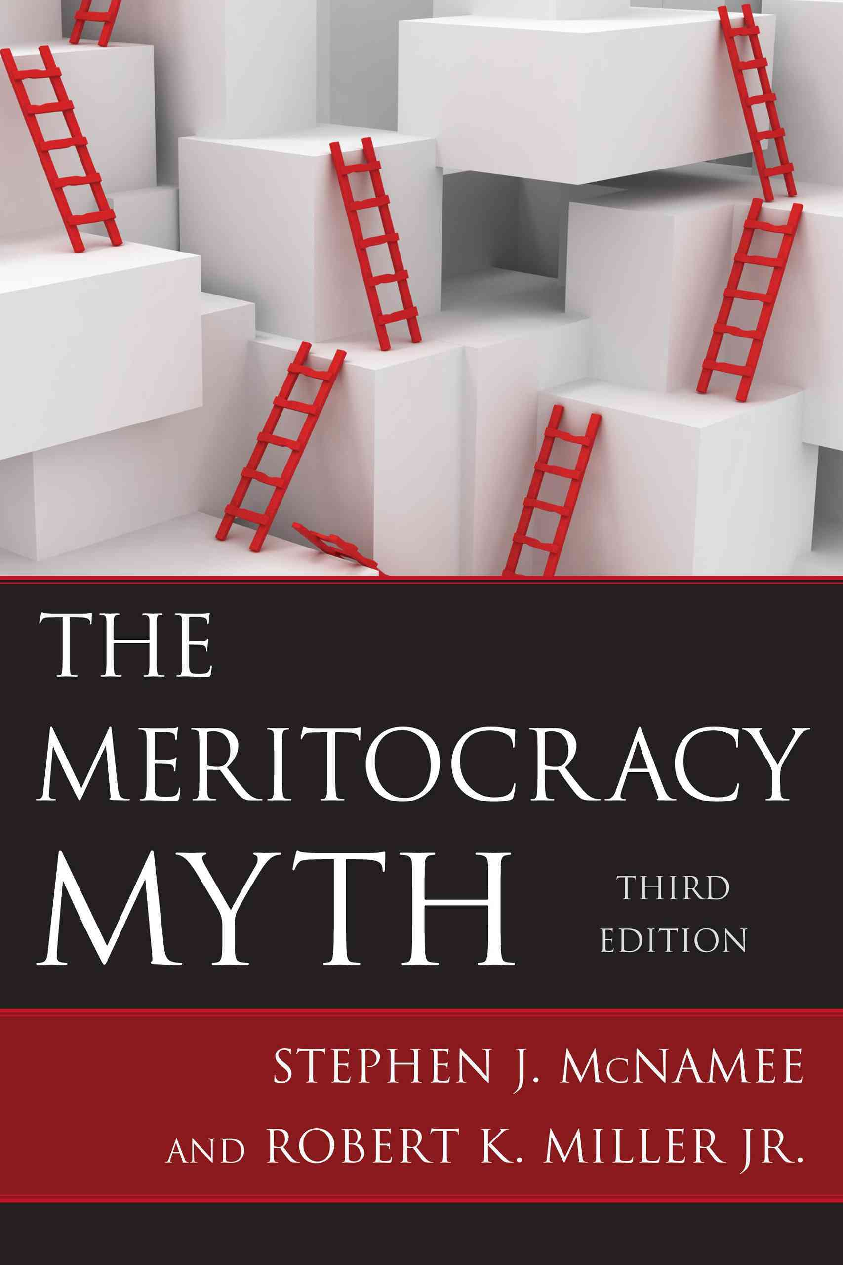 The Meritocracy Myth By McNamee, Stephen J./ Miller, Robert K., Jr.